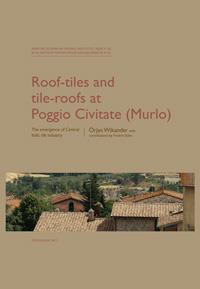 Roof-tiles and Tile-roofs at Poggio Civitate (Murlo)