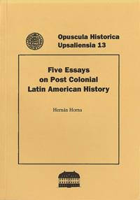 Five Essays on Post Colonial Latin American History